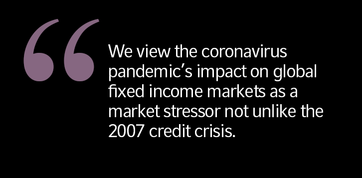 We view the coronavirus pandemic's impact on global fixed income markets as a market stressor not unlike the 2007 credit crisis.